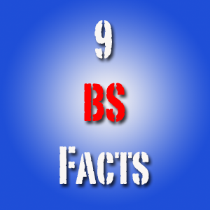 9 BS Facts